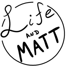 Life and Matt